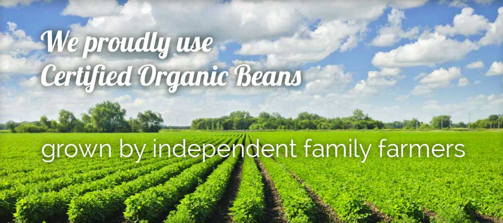 We proudly use certified organic beans grown by independent family farmers